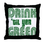 Drink Until You're Green Throw Pillow
