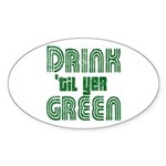 Drink Until You're Green Sticker (Oval)