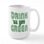 Drink Until You're Green Large Mug