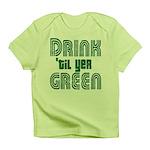 Drink Until You're Green Infant T-Shirt