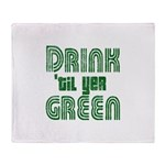 Drink Until You're Green Throw Blanket