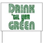 Drink Until You're Green Yard Sign