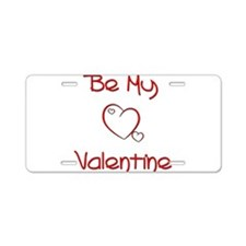 Be My Valentine Aluminum License Plate