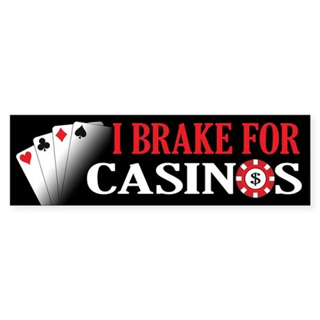 I Brake for Casinos Sticker (Bumper)