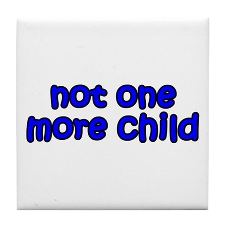 Not one more child Tile Coaster