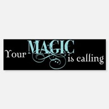 Magic is Calling Bumper Bumper Bumper Sticker