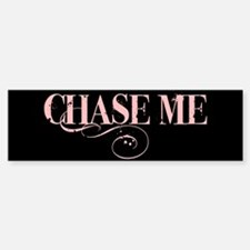 Chase Me Bumper Bumper Bumper Sticker