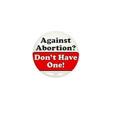Against Abortion ... Don't ha Mini Button