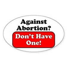 Against Abortion ... Don't ha Oval Decal