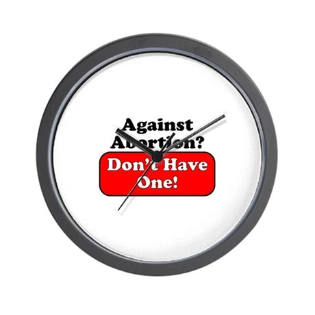 Against Abortion ... Don't ha Wall Clock