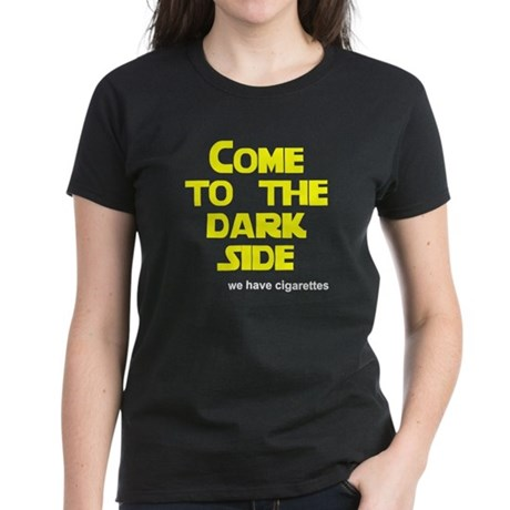 Come to the dark side we have Women's Dark T-Shirt