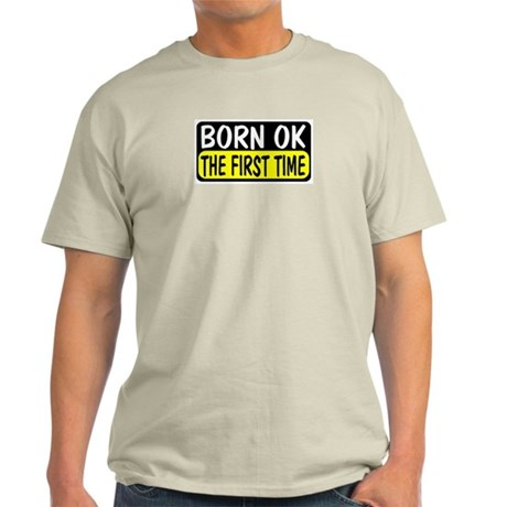 Born Ok The First Time Ash Grey T-Shirt