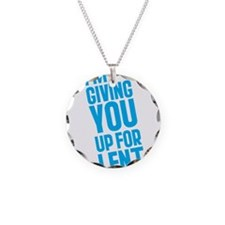 I'm Giving YOU Up For Lent Necklace