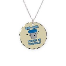 Funny Medical You're In Troub Necklace