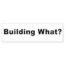 Building What? Bumper Sticker