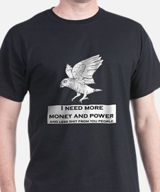 More money and power, less sh*t T-Shirt