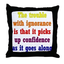 Ignorance Trouble Throw Pillow