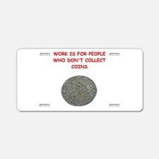 coin collector Aluminum License Plate