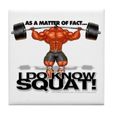 I DO KNOW SQUAT! - Tile Coaster