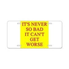 it can;t get worse Aluminum License Plate