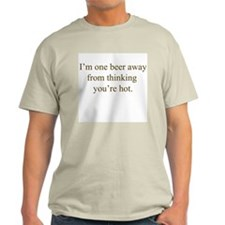 I'm one beer away from thinki Ash Grey T-Shirt