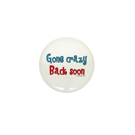 Gone Crazy, Back Soon! Mini Button