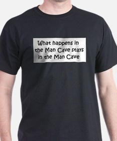 What happens in the Man Cave. T-Shirt
