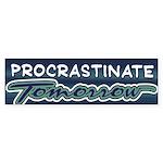 Procrastinate Tomorrow Bumper Sticker