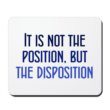 Disposition, not Position Mousepad