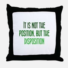 Disposition, not Position Throw Pillow