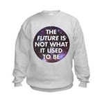 the future is not what it use Kids Sweatshirt