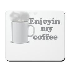 Enjoyin My Coffee Mousepad