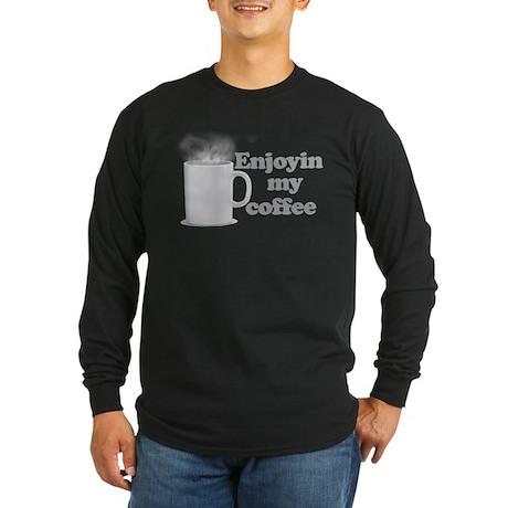 Enjoyin My Coffee Long Sleeve Dark T-Shirt