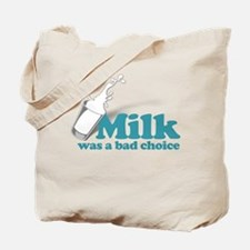 Milk was a Bad Choice Tote Bag