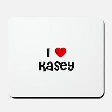 I * Kasey Mousepad