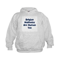 Belgian Malinoiss Are Human T Hoodie