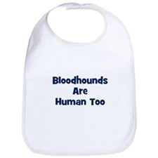 Bloodhounds Are Human Too Bib