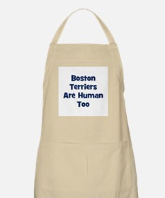 Boston Terriers Are Human Too BBQ Apron