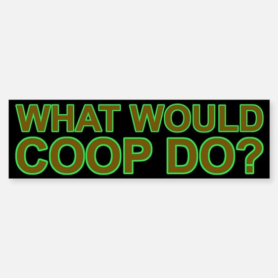 What Would Coop Do? Sticker (Bumper)