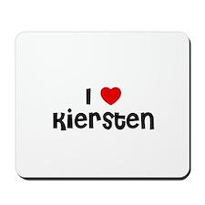 I * Kiersten Mousepad