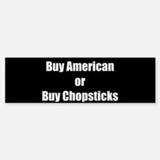 Buy American or Buy Chopsticks (Bumper Sticker)