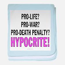 Pro-life? HYPOCRITE! baby blanket