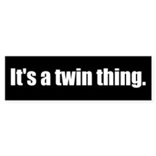 It's a twin thing (Bumper Sticker)