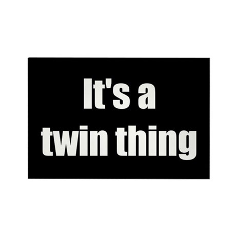It's A Twin Thing (Rectangle Magnet)