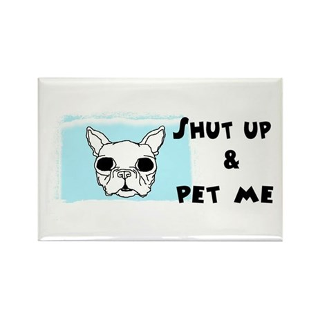SHUT UP AND PET ME Rectangle Magnet