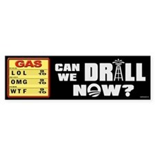 Can We Drill Now? Bumper Sticker