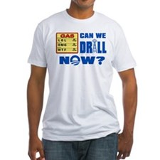 Can We Drill Now? Shirt