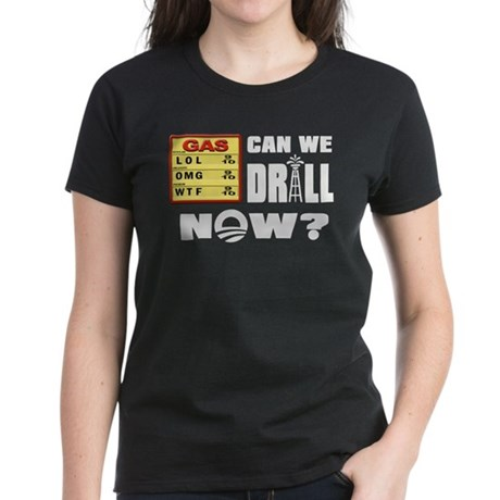 Can We Drill Now? Women's Dark T-Shirt