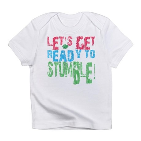 Let's get ready to stumble Infant T-Shirt