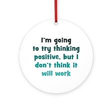 Pessimistic Positive Thinking Ornament (Round)